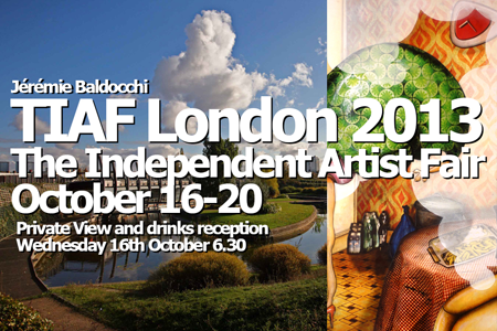 Exposition collective: Salon The Independent Artist Fair Londres – Angleterre du 16 au 20 Octobre 2013